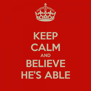 keep-calm-and-believe-he-s-able-5